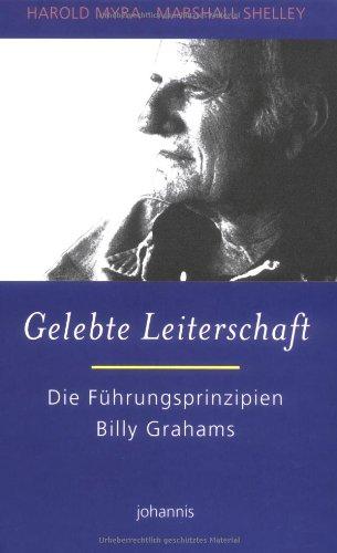 Gelebte Leiterschaft: Die Führungsprinzipien Billy Grahams