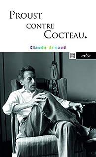 Proust contre Cocteau par Claude Arnaud
