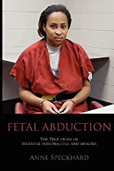 Fetal Abduction: The True Story of Multiple Personalities and Murder