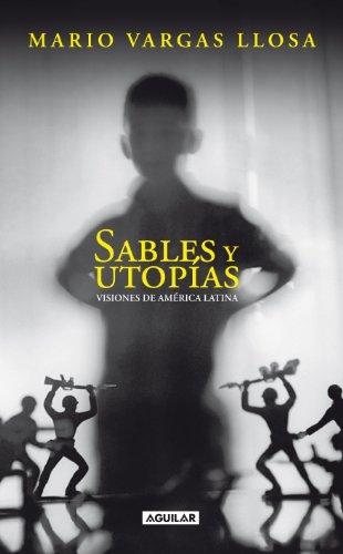 Sables y utopías: Visiones de América Latina por Mario Vargas Llosa