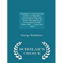 Bradshaw's Continental [afterw.] Monthly Continental Railway, Steam Navigation & Conveyance Guide. June 1847 - July/oct. 1939 - Scholar's Choice Edition by George Bradshaw (15-Feb-2015) Paperback
