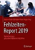 Fehlzeiten-Report 2019: Digitalisierung - gesundes Arbeiten ermöglichen -