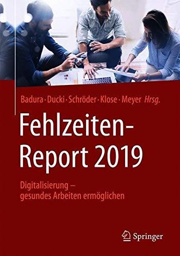Fehlzeiten-Report 2019: Digitalisierung - gesundes Arbeiten ermöglichen
