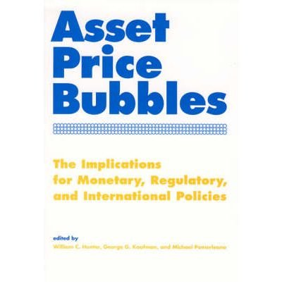 [(Asset Price Bubbles: The Implications for Monetary, Regulatory,and International Policies )] [Author: W. Curt Hunter] [Mar-2005]
