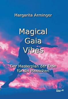 Magical Gaia Vibes: Der Masterplan der Erde für die Menschen (German Edition) by [Arminger, Margarita]