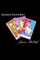 Uncovering The Tarot Of The Masters: An Instruction Book For The Tarot Of The Masters Deck by James Ricklef (2009-04-15)