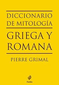 Diccionario de mitología griega y romana par Pierre Grimal