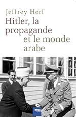 Hitler, la propagande et le monde arabe de Jeffrey Herf