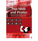 [(Pop Idols and Pirates: Mechanisms of Consumption and the Global Circulation of Popular Music )] [Author: Charles Fairchild] [Jul-2008]