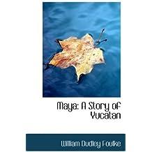 Maya: A Story of Yucatan by William Dudley Foulke (2008-08-20)