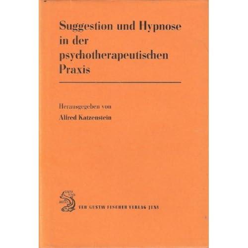 Suggestion Und Hypnose In Der Psychotherapeutischen Praxis