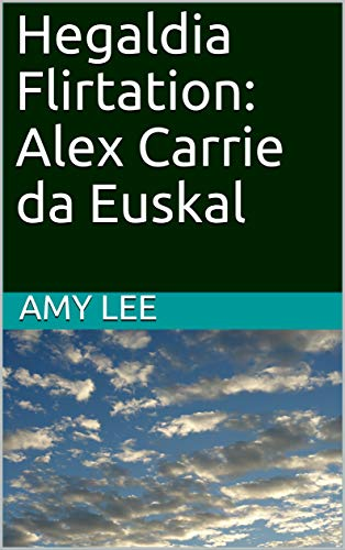 Hegaldia Flirtation: Alex Carrie da Euskal (Basque Edition) por Amy Lee