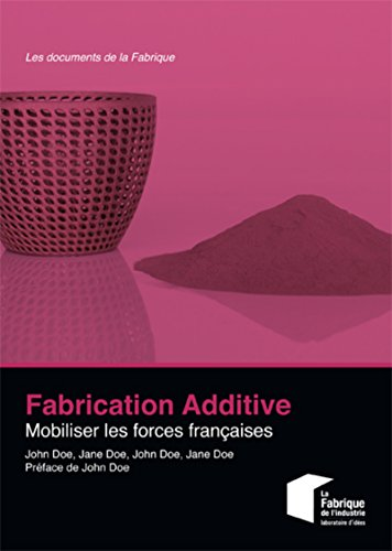Fabrication additive: Mobiliser les forces françaises.