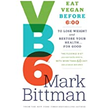 VB6: Eat Vegan Before 6:00 to Lose Weight and Restore Your Health...For Good (English Edition)
