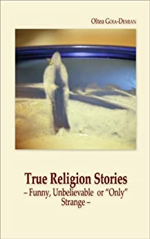 """True Religion Stories: –Funny, Unbelievable or """"Only"""" Strange– (1001 True Stories) by [GOIA-DEMIAN, Oltea]"""