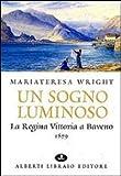 Scarica Libro Un sogno luminoso La regina Vittoria a Baveno 1879 (PDF,EPUB,MOBI) Online Italiano Gratis