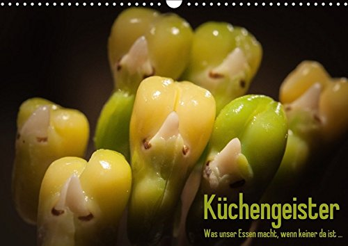 Küchengeister - Was unser Essen macht, wenn keiner da ist ... (Wandkalender 2018 DIN A3 quer): Ungewöhnliche Foodmotive aus dem Küchenalltag (Monatskalender, 14 Seiten ) (CALVENDO Lifestyle)