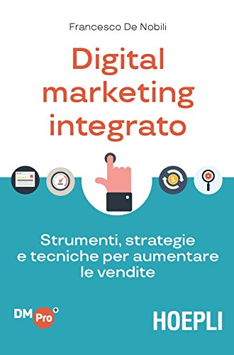 Digital Marketing integrato: Strumenti, strategie e tecniche per aumentare le vendite (Italian Edition)