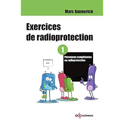 Exercices de radioprotection - Tome 1: Personnes compétentes en radioprotection