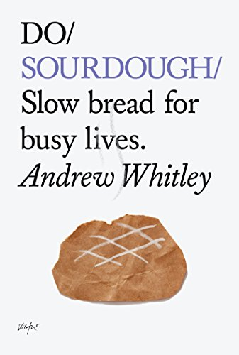 Do Sourdough: Slow Bread for Busy Lives (Do Books) (Food For Life Baking Company)