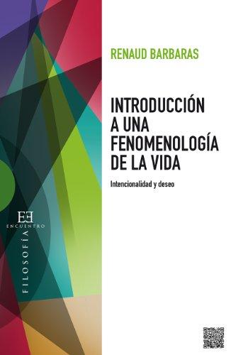 Introducción a una fenomenología de la vida: Intencionalidad y deseo por Renaud Barbaras