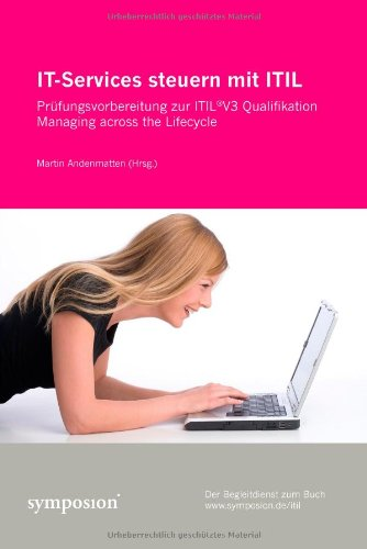 IT-Services steuern mit ITIL: Prüfungsvorbereitung zur ITIL®V3 Qualifikation Managing across the Lifecycle (Across-technologie)