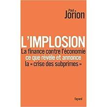 L'implosion. La finance contre l'économie: ce que révèle et annonce « la crise des subprimes »
