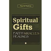 Spiritual Gifts: Faith Miracles Healings