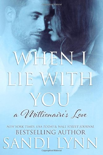 When I Lie With You (A Millionaire's Love, #2): Written by Sandi Lynn, 2014 Edition, Publisher: CreateSpace Independent Publishing [Paperback]