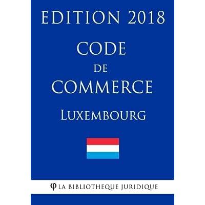 Code de commerce du Luxembourg - Edition 2018
