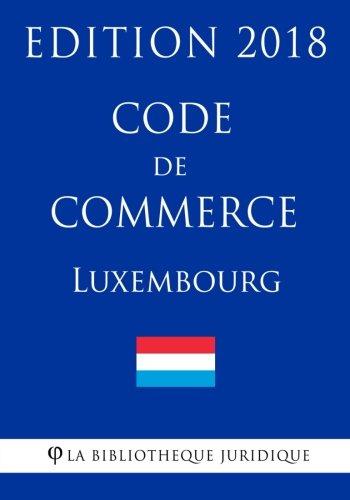 Code de commerce du Luxembourg - Edition 2018 par La Bibliothèque Juridique