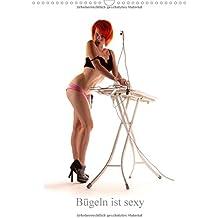 Bügeln ist sexy (Wandkalender 2018 DIN A3 hoch): Bügeln ist besser als der langweilige Ruf, welcher der Hausarbeit nachhängt. (Monatskalender, 14 Seiten ) (CALVENDO Menschen)