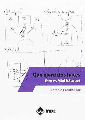 QUÉ EJERCICIOS HACES. ESTO ES MINI BÁSQUET (PEDAGOGÍA Y DEPORTE) por ANTONIO CARRILLO RUIZ