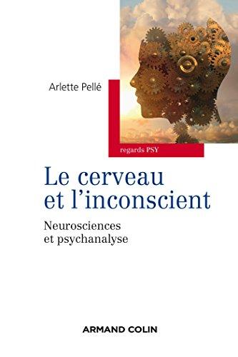 Le cerveau et l'inconscient : Neurosciences et psychanalyse par Arlette Pellé