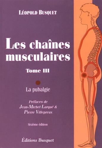 Les chaînes musculaires : Tome 3, La pubalgie par Léopold Busquet