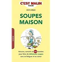 Soupes maison, c'est malin: Astuces, conseils et 100 recettes pour faire de délicieuses soupes sans se fatiguer ni se ruiner