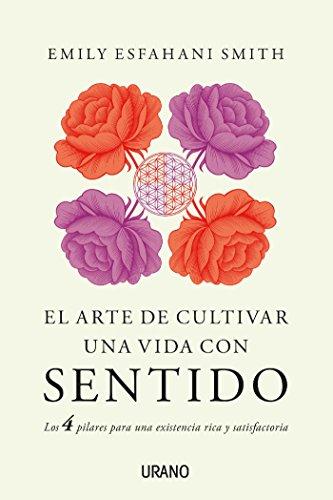 El arte de cultivar una vida con sentido (Crecimiento personal) por Emily Esfahani Smith