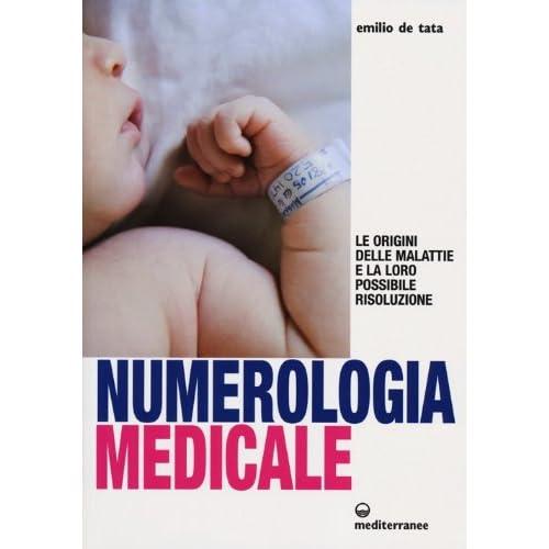 Numerologia Medicale. Le Origini Delle Malattie E La Loro Possibile Risoluzione
