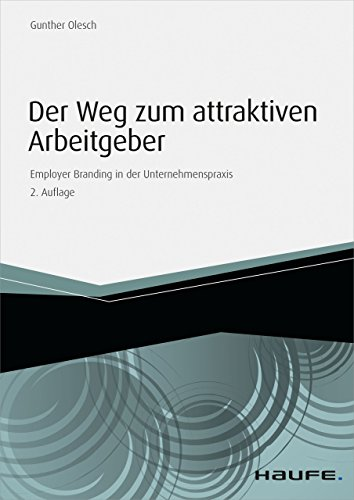 der-weg-zum-attraktiven-arbeitgeber-employer-branding-in-der-unternehmenspraxis-haufe-fachbuch-germa