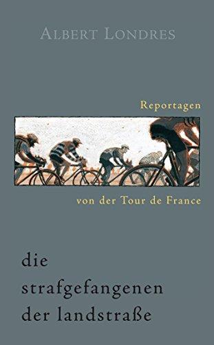 Die Strafgefangenen der Landstraße. Reportagen von der Tour de France.