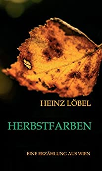 Herbstfarben: Eine Erzählung aus Wien