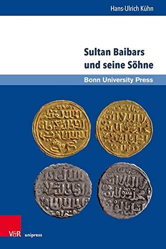 Sultan Baibars und seine Söhne: Frühmamlukische Herrschaftssicherung in ayyubidischer Tradition (Mamluk Studies, Band 18)