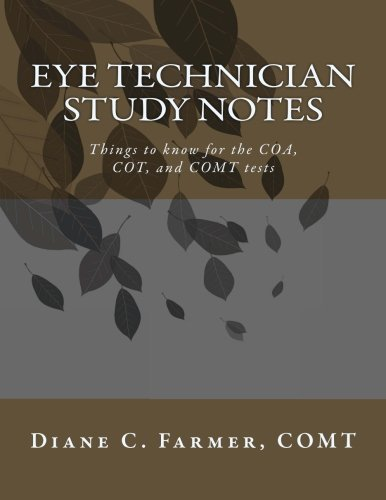 Eye Technician Study Notes: Things to know for the COA, COT, and COMT tests by Diane C Farmer (2013-02-17)