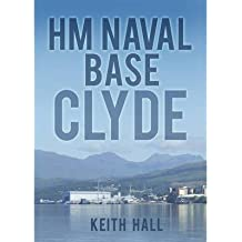 [(HM Naval Base: Clyde)] [ By (author) Keith Hall ] [December, 2012]