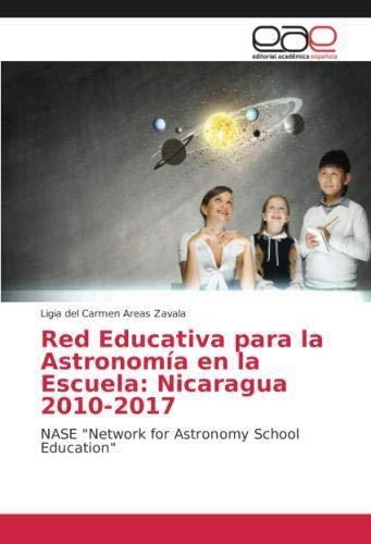 Red Educativa para la Astronomía en la Escuela: Nicaragua 2010-2017: NASE