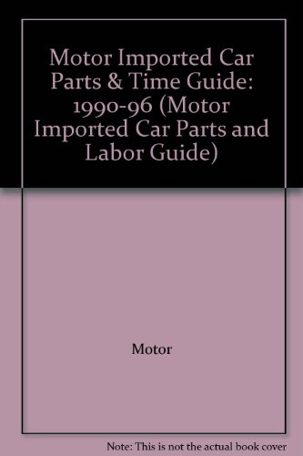 Motor Imported Car Parts & Time Guide: 1990-96 (Motor Imported Car Parts and Labor Guide)