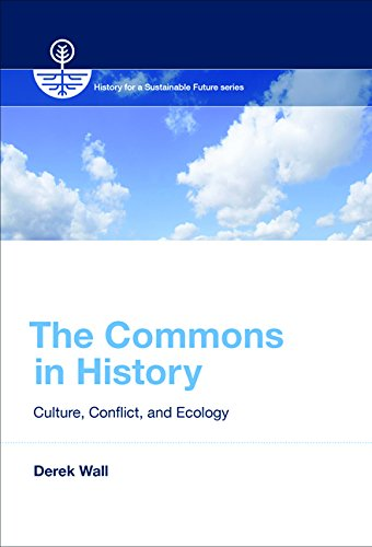 The Commons in History – Culture, Conflict, and Ecology (History for a Sustainable Future)