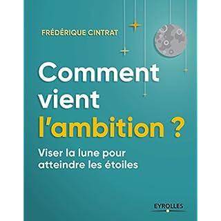 Comment vient l'ambition: Passer à l'action avec passion - Le livre qui libère vos énergies (French Edition)