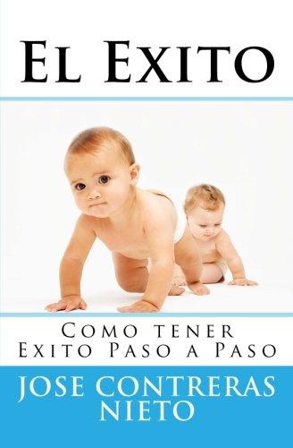 El Exito: Como tener Exito Paso a Paso: Volume 1 (El Exito Paso a Paso)
