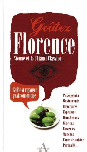 Goûtez Florence, Sienne et le Chianti Classico - Guide à voyager gastronomique par Claire Dixsaut